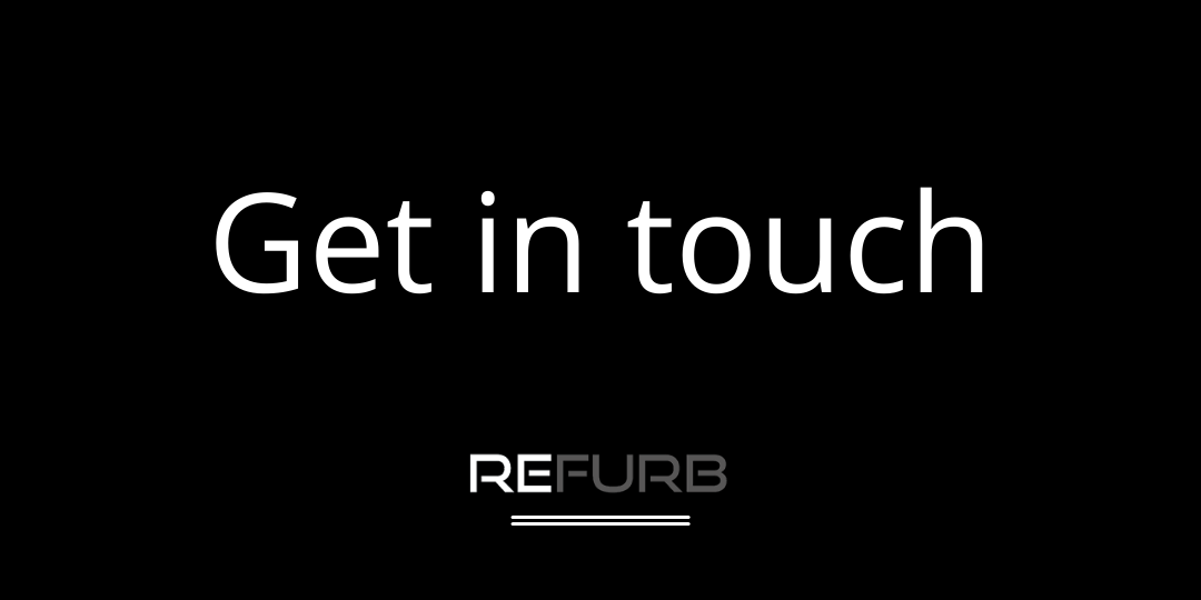 Button saying, get in touch with Refurb